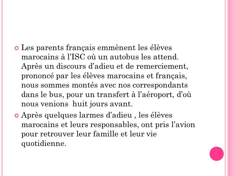 Les parents français emmènent les élèves marocains à lISC où un autobus les attend. Après un discours dadieu et de remerciement, prononcé par les élèv