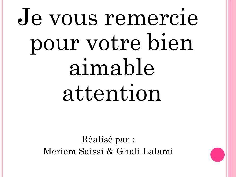 Je vous remercie pour votre bien aimable attention Réalisé par : Meriem Saissi & Ghali Lalami