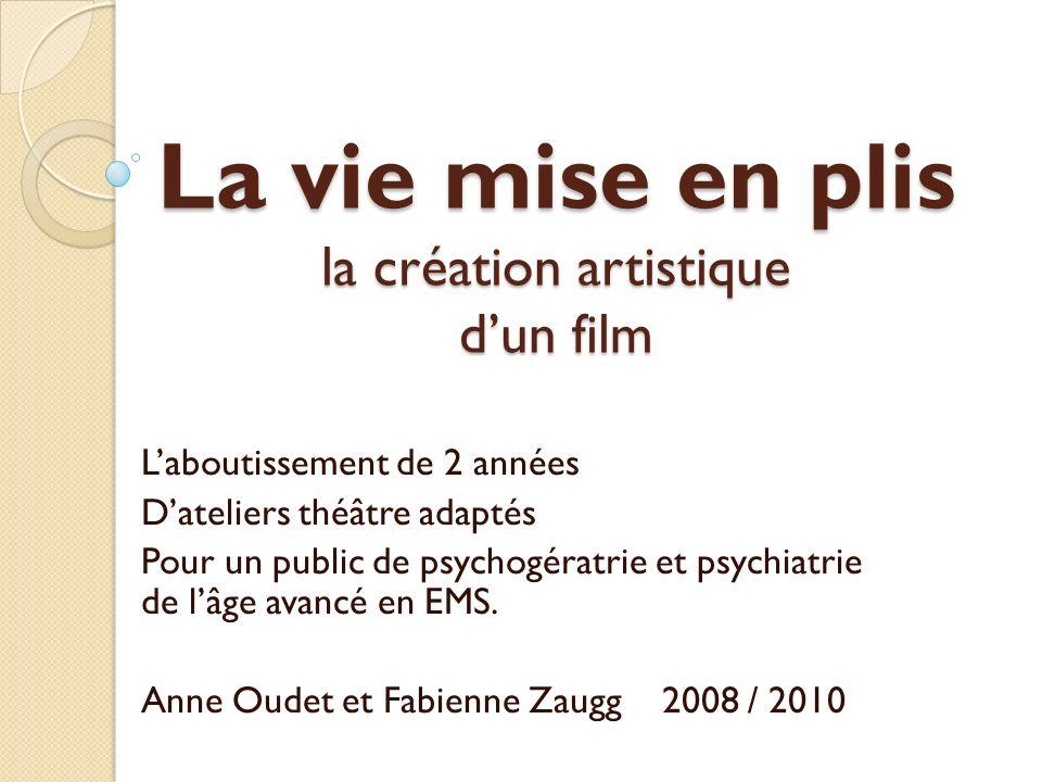 La vie mise en plis la création artistique dun film Laboutissement de 2 années Dateliers théâtre adaptés Pour un public de psychogératrie et psychiatr