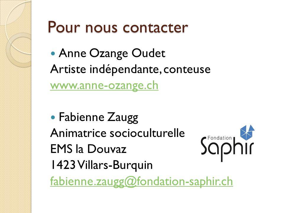Pour nous contacter Anne Ozange Oudet Artiste indépendante, conteuse www.anne-ozange.ch Fabienne Zaugg Animatrice socioculturelle EMS la Douvaz 1423 V
