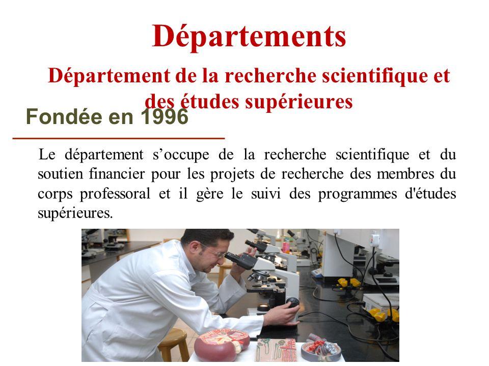 Département de la recherche scientifique et des études supérieures Le département soccupe de la recherche scientifique et du soutien financier pour le