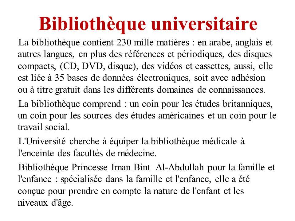 Bibliothèque universitaire La bibliothèque contient 230 mille matières : en arabe, anglais et autres langues, en plus des références et périodiques, d