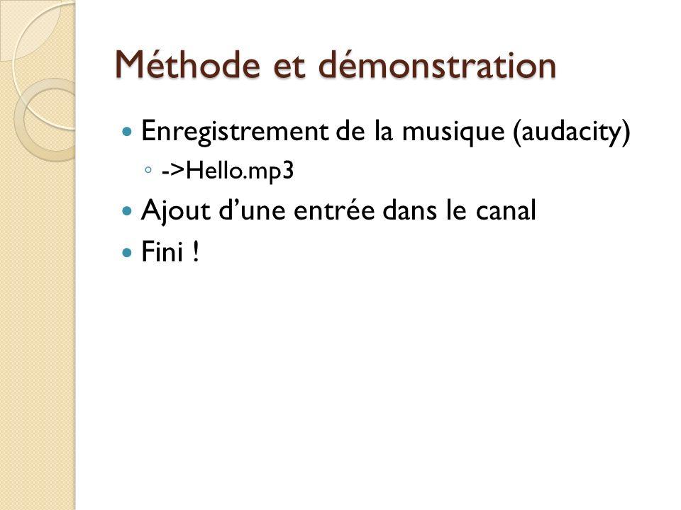 Méthode et démonstration Enregistrement de la musique (audacity) ->Hello.mp3 Ajout dune entrée dans le canal Fini !
