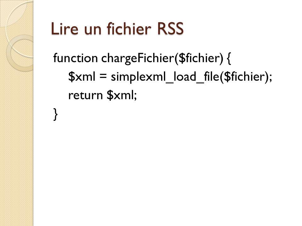 Lire un fichier RSS function chargeFichier($fichier) { $xml = simplexml_load_file($fichier); return $xml; }