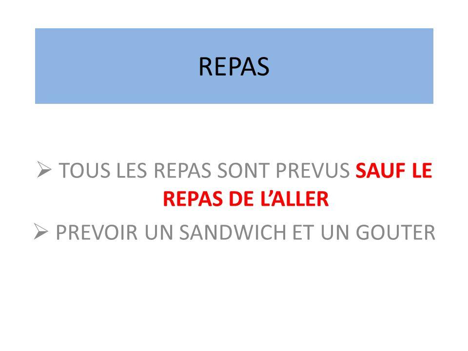 TOUS LES REPAS SONT PREVUS SAUF LE REPAS DE LALLER PREVOIR UN SANDWICH ET UN GOUTER