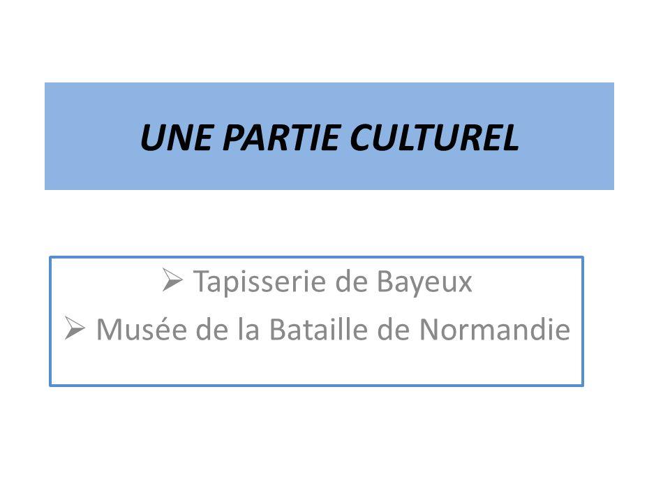 UNE PARTIE CULTUREL Tapisserie de Bayeux Musée de la Bataille de Normandie