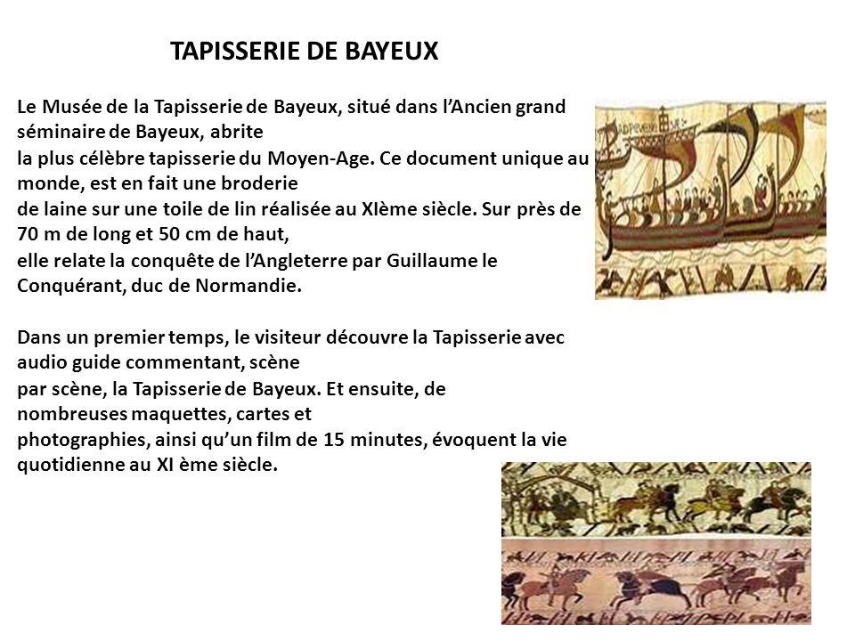 TAPISSERIE DE BAYEUX Le Musée de la Tapisserie de Bayeux, situé dans lAncien grand séminaire de Bayeux, abrite la plus célèbre tapisserie du Moyen-Age.