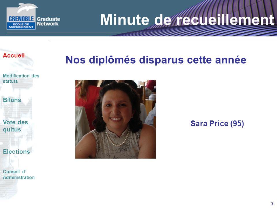 3 Minute de recueillement Nos diplômés disparus cette année Sara Price (95) Accueil Modification des statuts Bilans Vote des quitus Elections Conseil d Administration