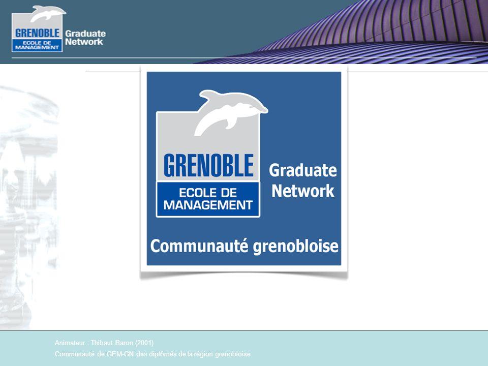 Animateur : Thibaut Baron (2001) Communauté de GEM-GN des diplômés de la région grenobloise