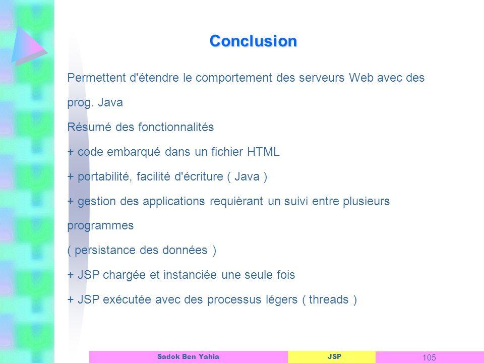 JSP 105 Sadok Ben Yahia Conclusion Permettent d étendre le comportement des serveurs Web avec des prog.