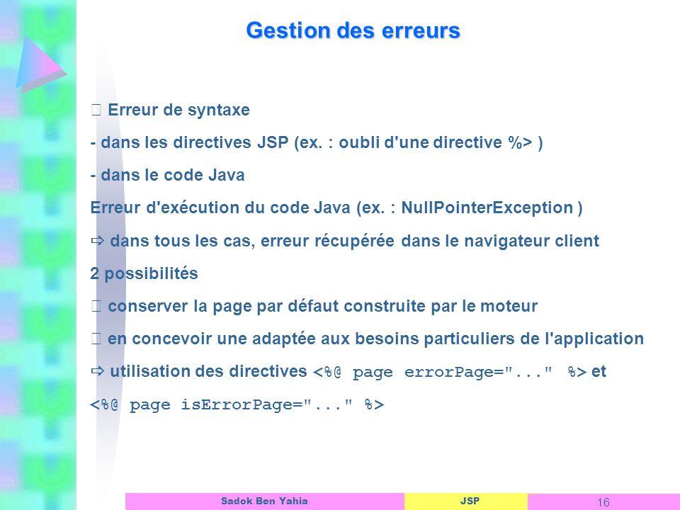 JSP 16 Sadok Ben Yahia Gestion des erreurs Erreur de syntaxe - dans les directives JSP (ex.