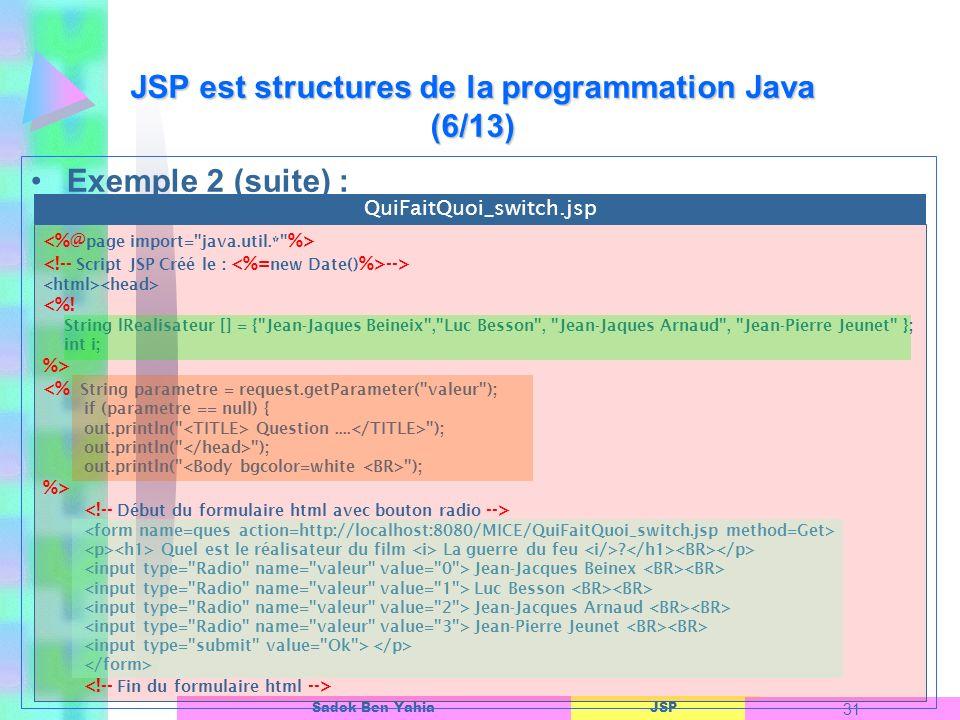 JSP 31 Sadok Ben Yahia Exemple 2 (suite) : JSP est structures de la programmation Java (6/13) --> <%.