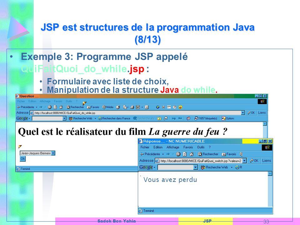 JSP 33 Sadok Ben Yahia Exemple 3: Programme JSP appelé QuiFaitQuoi_do_while.jsp : Formulaire avec liste de choix, Manipulation de la structure Java do while.