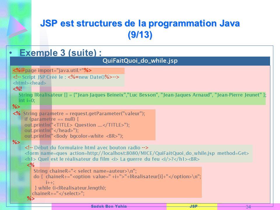 JSP 34 Sadok Ben Yahia Exemple 3 (suite) : JSP est structures de la programmation Java (9/13) --> <%.