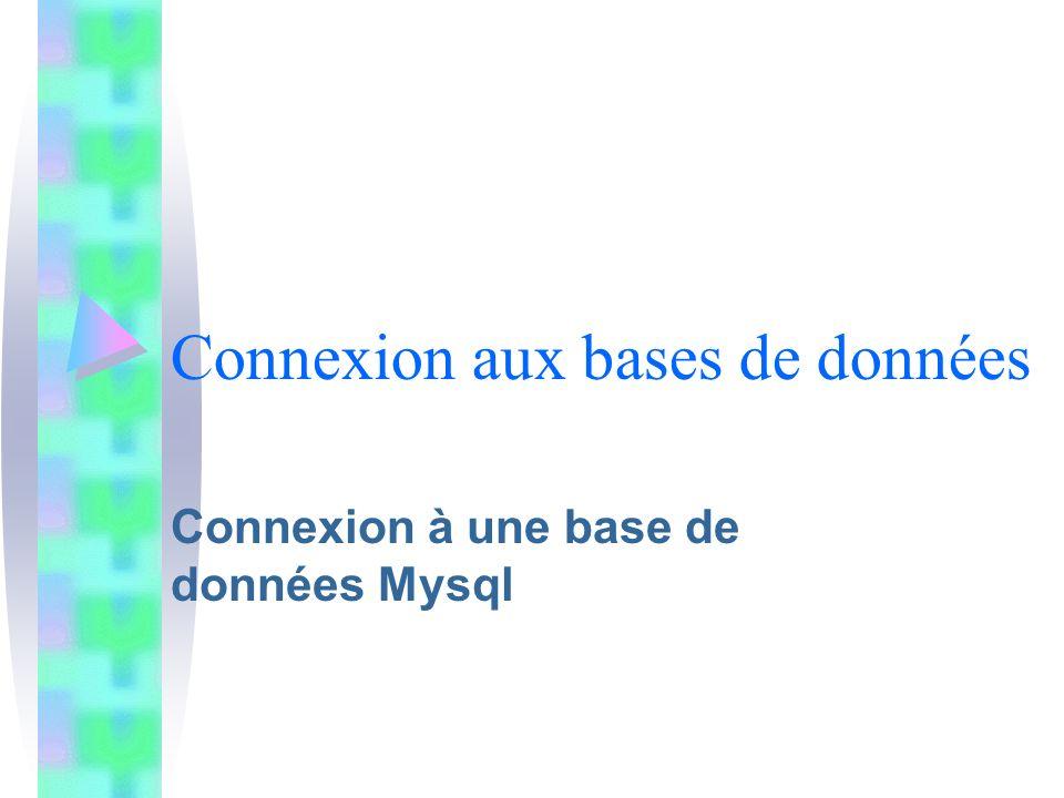 Connexion aux bases de données Connexion à une base de données Mysql