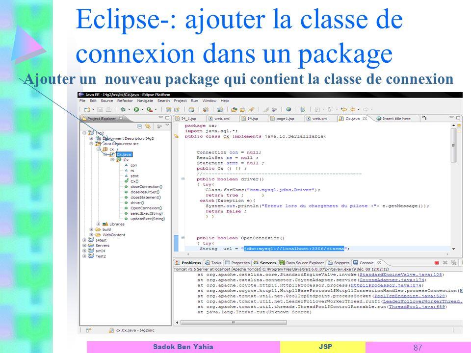 JSP 87 Sadok Ben Yahia Eclipse-: ajouter la classe de connexion dans un package Ajouter un nouveau package qui contient la classe de connexion