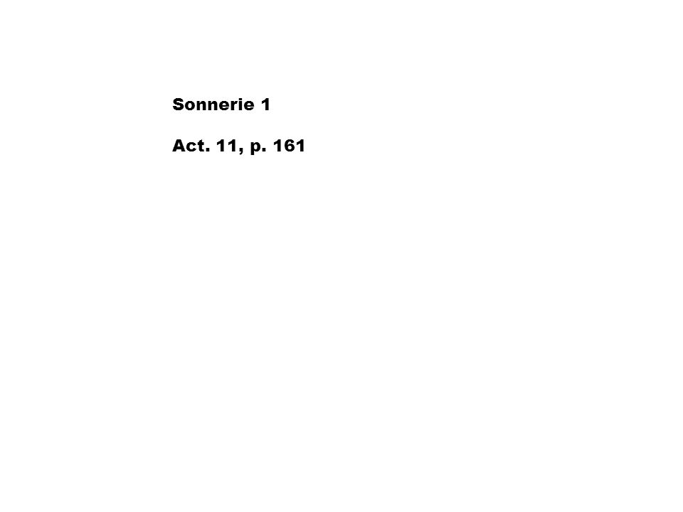Sonnerie 1 Act. 11, p. 161