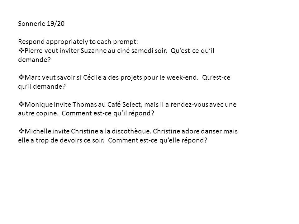 Sonnerie 19/20 Respond appropriately to each prompt: Pierre veut inviter Suzanne au ciné samedi soir. Quest-ce quil demande? Marc veut savoir si Cécil
