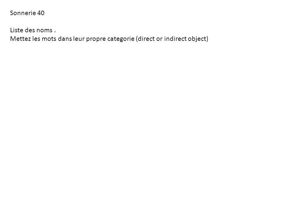 Sonnerie 40 Liste des noms. Mettez les mots dans leur propre categorie (direct or indirect object)