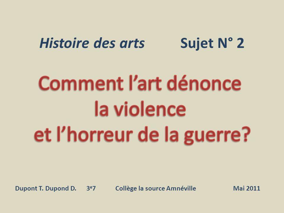 Histoire des arts Sujet N° 2 Dupont T. Dupond D. 3 e 7 Collège la source Amnéville Mai 2011