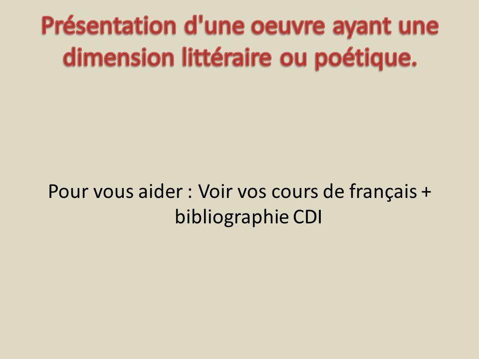 Pour vous aider : Voir vos cours de français + bibliographie CDI