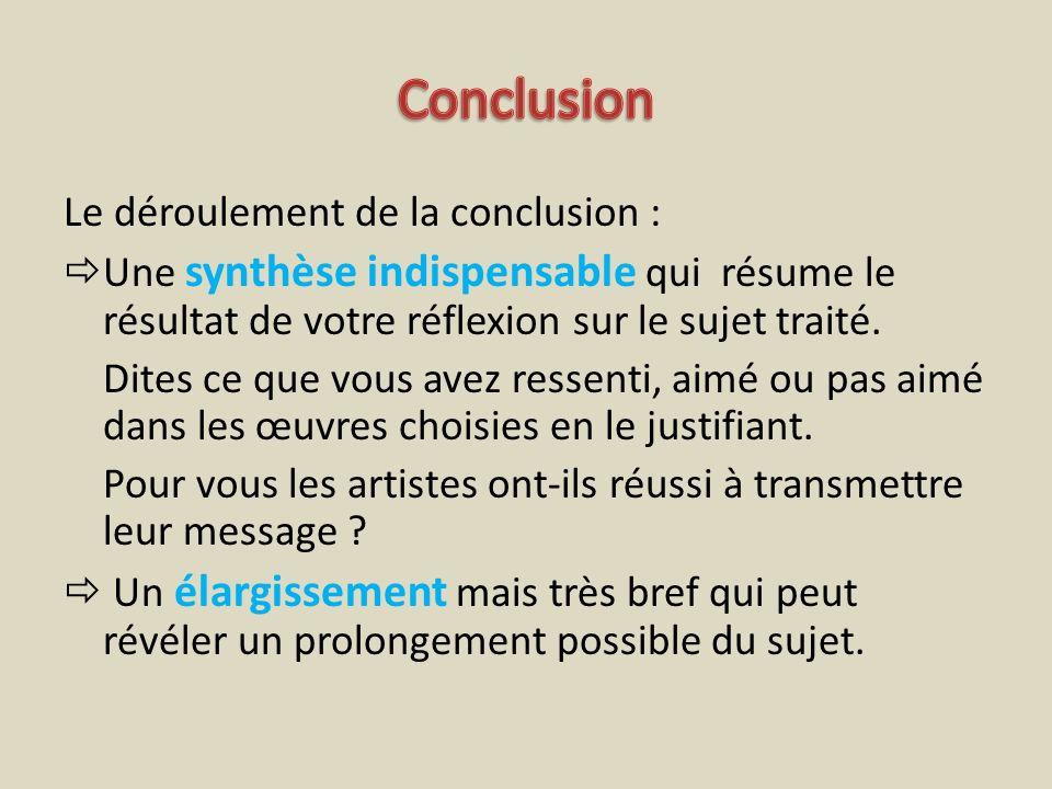 Le déroulement de la conclusion : Une synthèse indispensable qui résume le résultat de votre réflexion sur le sujet traité. Dites ce que vous avez res