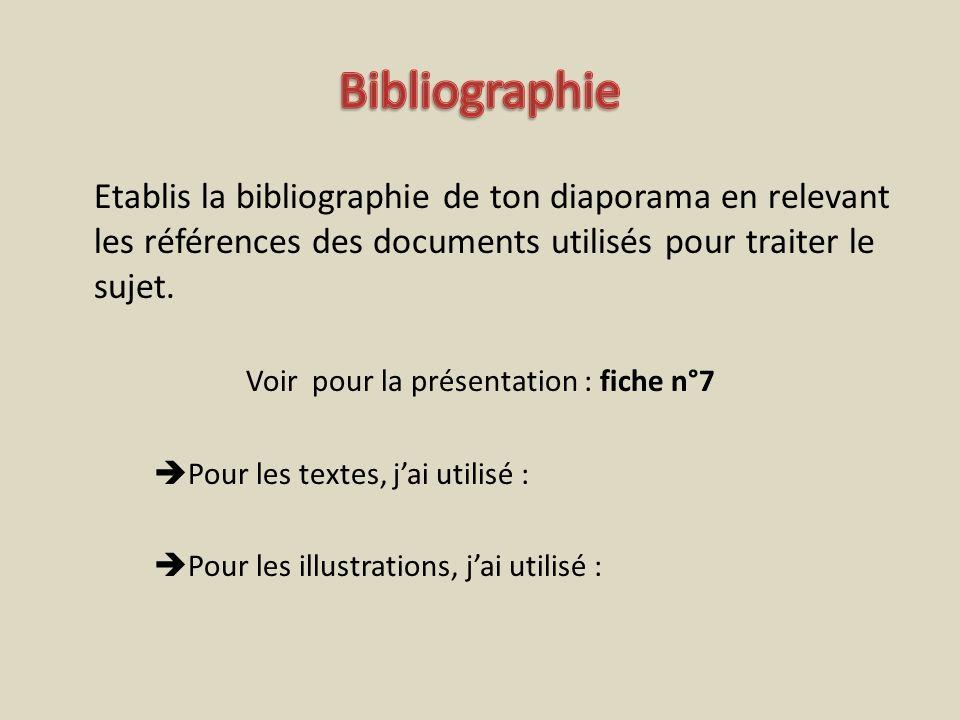 Etablis la bibliographie de ton diaporama en relevant les références des documents utilisés pour traiter le sujet. Voir pour la présentation : fiche n