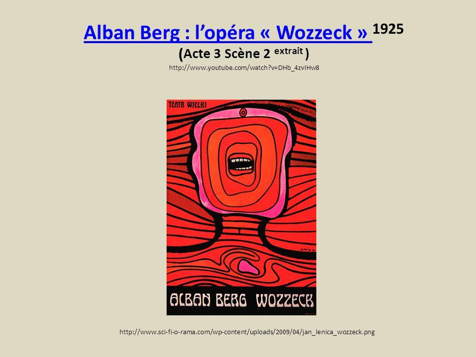 Alban Berg : lopéra « Wozzeck » Alban Berg : lopéra « Wozzeck » 1925 ( Acte 3 Scène 2 extrait ) http://www.youtube.com/watch?v=DHb_4zvIHw8 http://www.