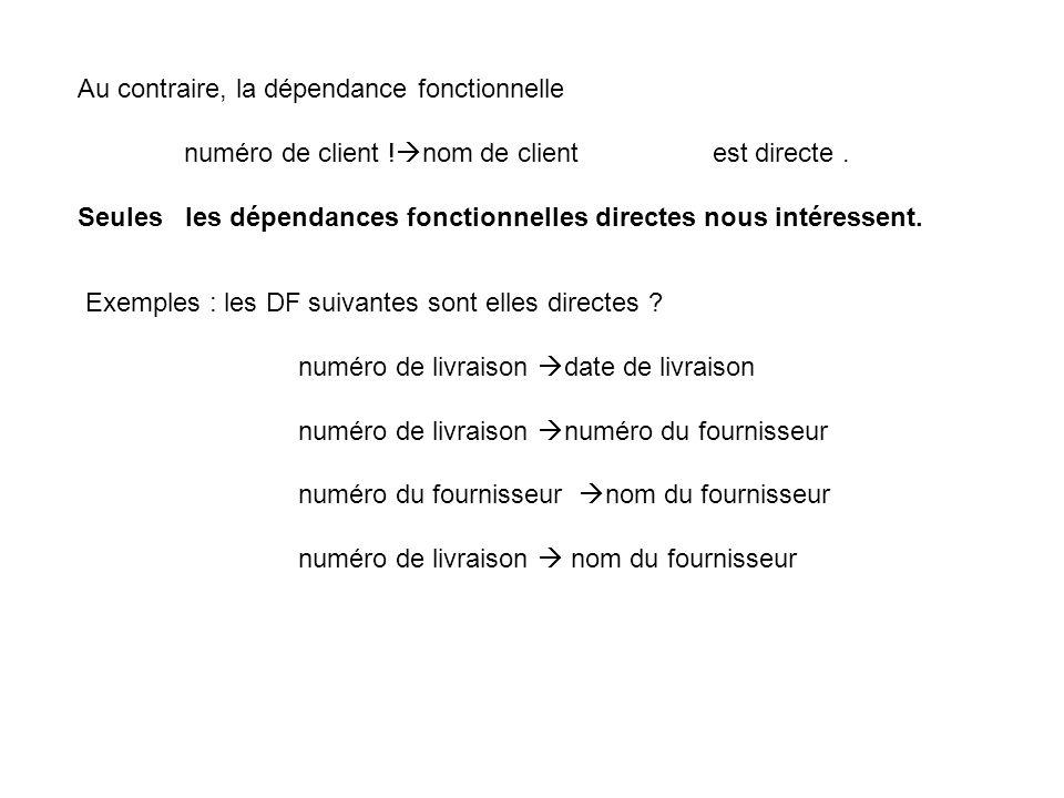 Au contraire, la dépendance fonctionnelle numéro de client ! nom de client est directe. Seules les dépendances fonctionnelles directes nous intéressen