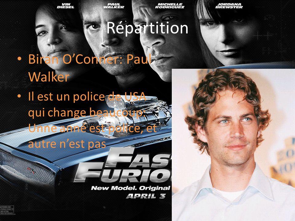 Répartition Biran OConner: Paul Walker Il est un police de USA qui change beaucoup: Unne anné est police, et autre nest pas