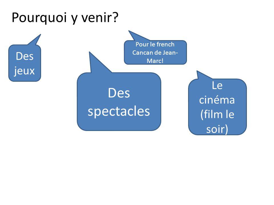 Pour le french Cancan de Jean- Marc! Des spectacles Des jeux Le cinéma (film le soir)