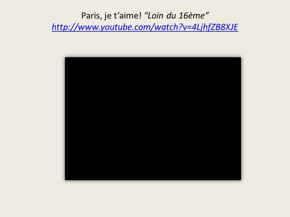 Paris, je taime! Loin du 16ème http://www.youtube.com/watch?v=4LjhfZB8XJE http://www.youtube.com/watch?v=4LjhfZB8XJE