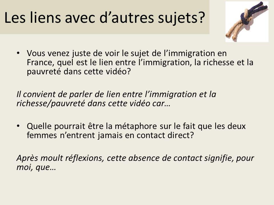 Les liens avec dautres sujets? Vous venez juste de voir le sujet de limmigration en France, quel est le lien entre limmigration, la richesse et la pau