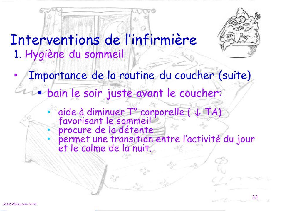 Interventions de linfirmière Martello juin 2010 33 1. Hygiène du sommeil Importance de la routine du coucher (suite) bain le soir juste avant le couch