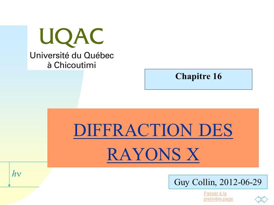 Passer à la première page h Guy Collin, 2012-06-29 DIFFRACTION DES RAYONS X Chapitre 16