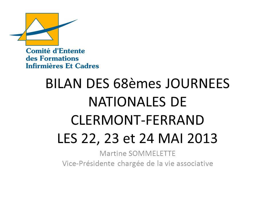 BILAN DES 68èmes JOURNEES NATIONALES DE CLERMONT-FERRAND LES 22, 23 et 24 MAI 2013 Martine SOMMELETTE Vice-Présidente chargée de la vie associative