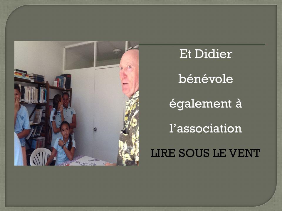 Et Didier bénévole également à lassociation LIRE SOUS LE VENT