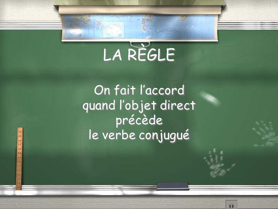 LA RÈGLE On fait laccord quand lobjet direct précède le verbe conjugué On fait laccord quand lobjet direct précède le verbe conjugué