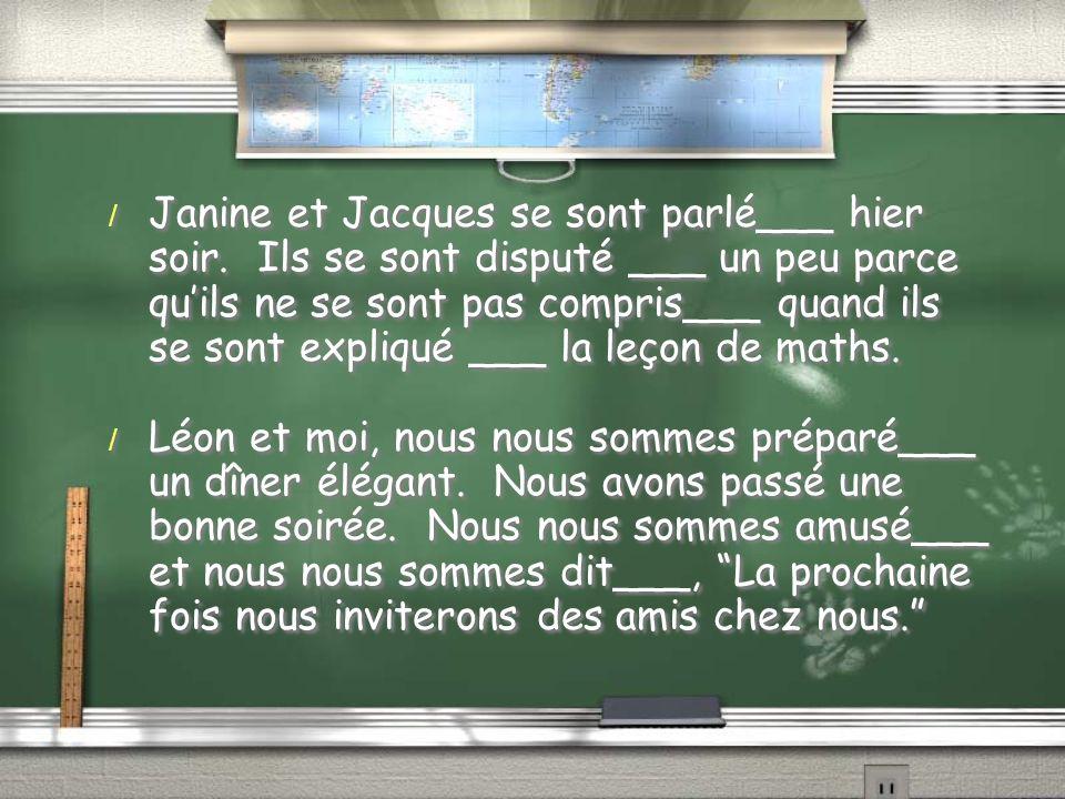 / Janine et Jacques se sont parlé___ hier soir.