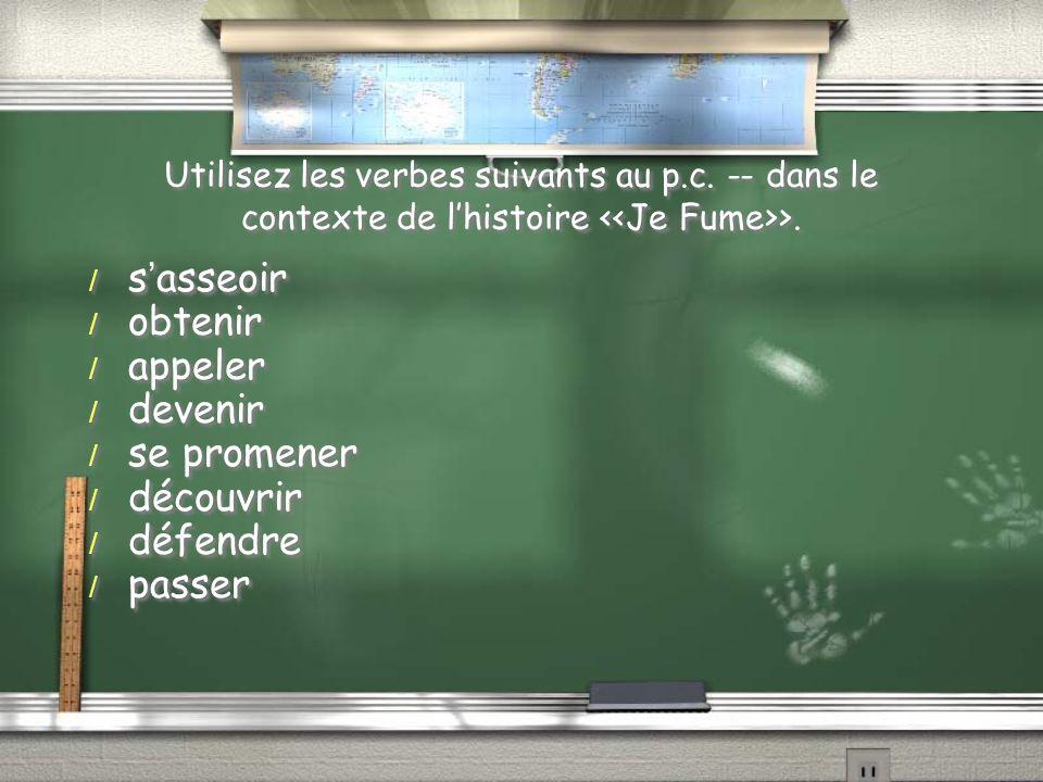 Utilisez les verbes suivants au p.c. -- dans le contexte de lhistoire >. / sasseoir / obtenir / appeler / devenir / se promener / découvrir / défendre