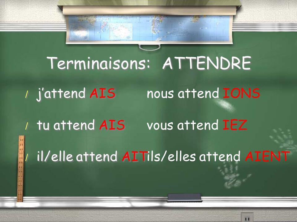 Terminaisons: ATTENDRE / jattend AIS / tu attend AIS / il/elle attend AIT / jattend AIS / tu attend AIS / il/elle attend AIT nous attend IONS vous attend IEZ ils/elles attend AIENT