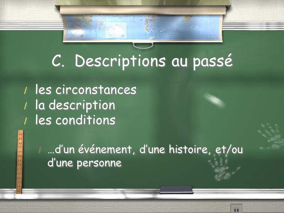 C. Descriptions au passé / les circonstances / la description / les conditions / …dun événement, dune histoire, et/ou dune personne / les circonstance