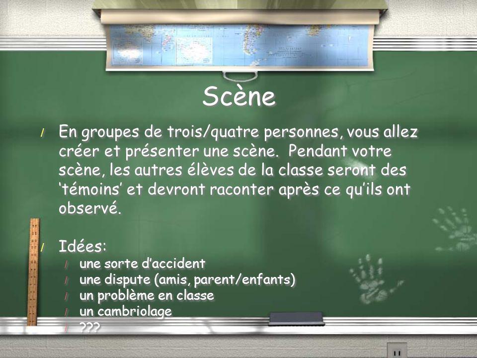 Scène / En groupes de trois/quatre personnes, vous allez créer et présenter une scène. Pendant votre scène, les autres élèves de la classe seront des