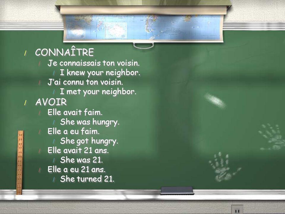 / CONNAÎTRE / Je connaissais ton voisin. / I knew your neighbor. / Jai connu ton voisin. / I met your neighbor. / AVOIR / Elle avait faim. / She was h