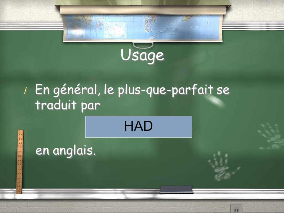 Usage / En général, le plus-que-parfait se traduit par en anglais.