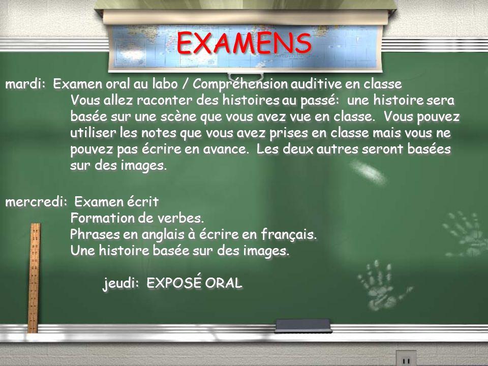EXAMENS mardi: Examen oral au labo / Compréhension auditive en classe Vous allez raconter des histoires au passé: une histoire sera basée sur une scène que vous avez vue en classe.