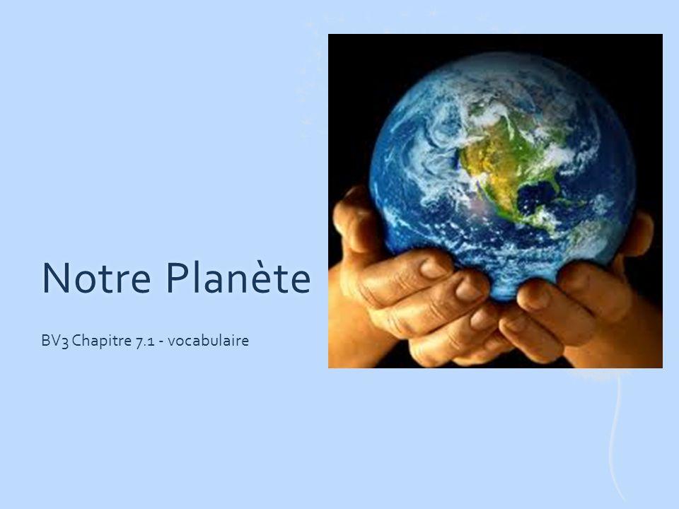 Notre PlanèteNotre Planète BV3 Chapitre 7.1 - vocabulaire