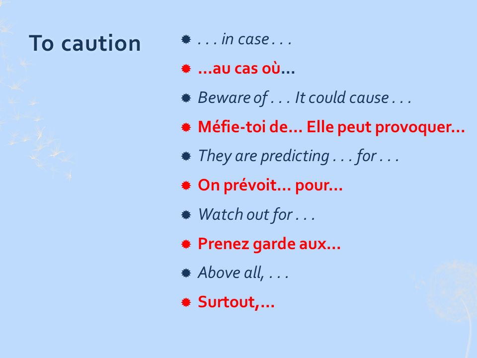 To cautionTo caution... in case......au cas où...