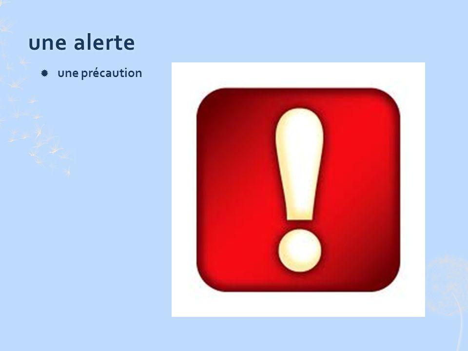 une alerteune alerte une précaution