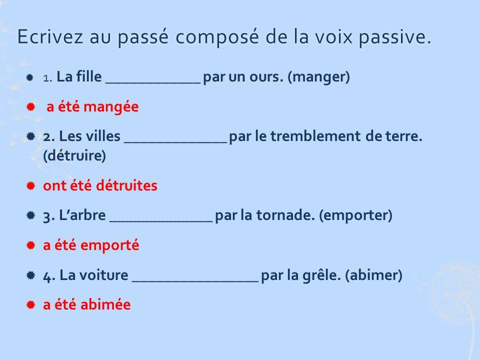 Ecrivez au passé composé de la voix passive.Ecrivez au passé composé de la voix passive.